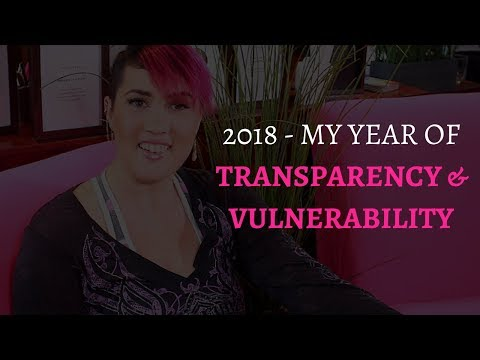 2018, My year of transparency and vulnerability.