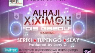 Alhaji Xiximoh Ft Seriki,Tupengo & Slay  - Dis Gbedu.