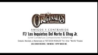Los Originales De San Juan - Amigos Y Contrarios Ft/Los Inquietos Del Norte & Chuy Jr (Estudio 2013)