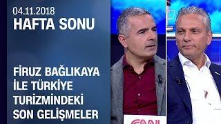 Firuz Bağlıkaya, Türkiye turizmindeki son gelişmelerideğerlendirdi - Hafta Sonu 04.11.2018 Pazar