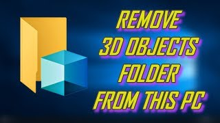 REMOVE 3D OBJECTS FOLDER FROM This PC - WINDOWS 10 TIPS & TRICKS