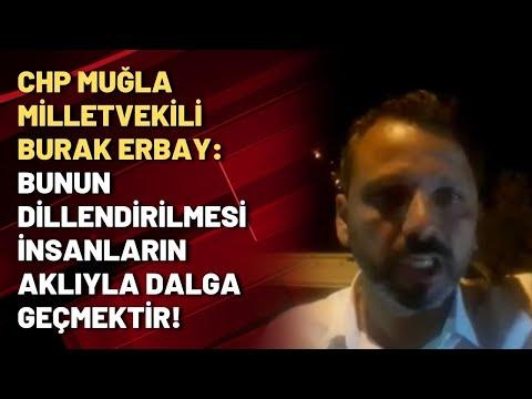 CHP Muğla Milletvekili Burak Erbay: Bunun dillendirilmesi insanların aklıyla dal