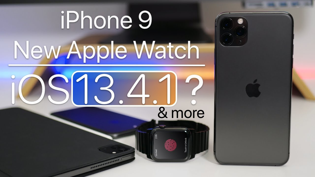 iPhone 12, Apple Watch Series 6, watchOS 7, iPhone 9 and more