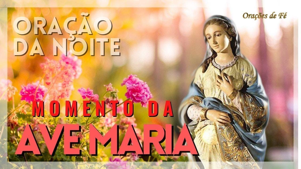 ❤️ ORAÇÃO DA NOITE - Momento da Ave Maria - Dia 26 de julho
