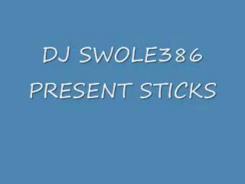 DJ SWOLE386 PRESENT STICKS .wmv