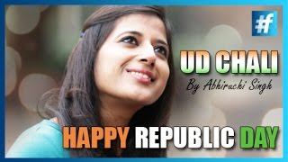 Inspiring Song - Ud Chali By Abhiruchi Singh | Full song | Republic Day Special