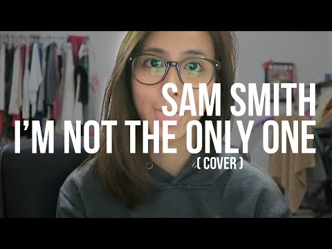 SAM SMITH - I'M NOT THE ONLY ONE [COVER]