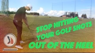 Stop Hitting Your Golf Shots Out Of The Heel