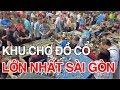 Chợ Đồ Cổ Lớn Nhất Sài Gòn | Viet Nam Life and Travel | BKB CHANNEL