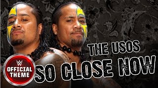The Usos - So Close Now (Official Theme)