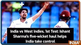 India vs West Indies, 1st Test: Ishant Sharma's five wicket haul helps India take control