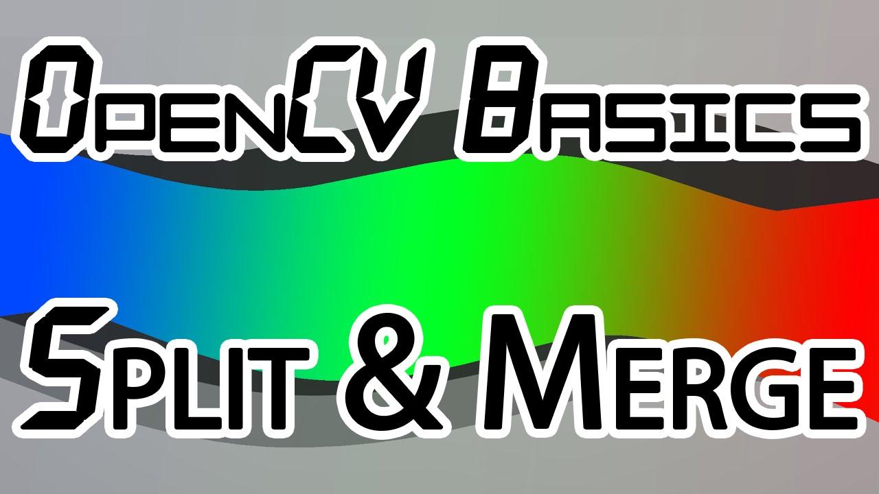 OpenCV Basics - 05 - Split and Merge