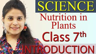 Introduction - Nutrition in Plants - Chapter 1 Class 7 Science