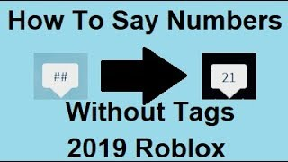 HOW TO SAY NUMBERS WITHOUT TAGS IN ROBLOX 2019 APRIL