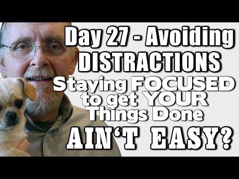 Day 27 – Avoiding Distractions to Finish Things Takes Discipline and it Ain't EASY!