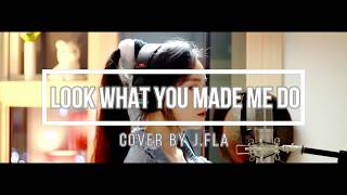 (Lyrics Vietsub)Taylor Swift - Look What You Made Me Do ( cover by J.Fla )