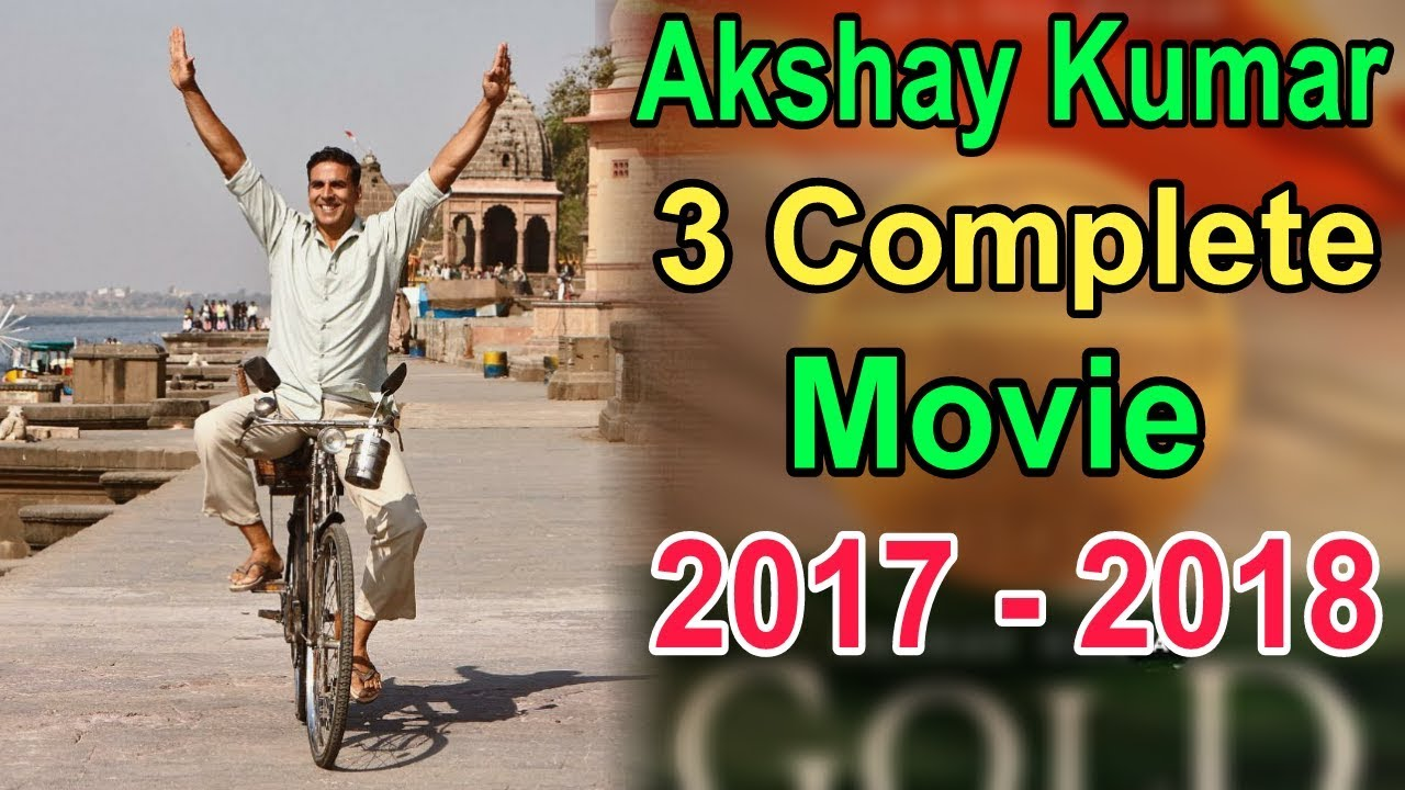 Akshay Kumar 3 Complete Movie Released 2017 – 2018 and Cast