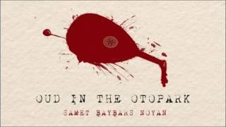 SAMET BAYBARS NOYAN - OUD IN THE OTOPARK -