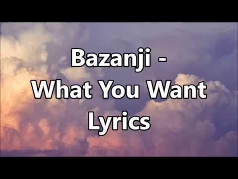 Bazanji - What You Want Lyrics