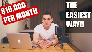 HOW TO MAKE $10,000 PER MONTH - The EASIEST WAY!