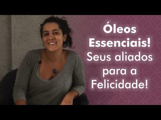 Aromaterapia: Oléos Essenciais!  Seus aliados para a  Felicidade! | Bia Loureiro