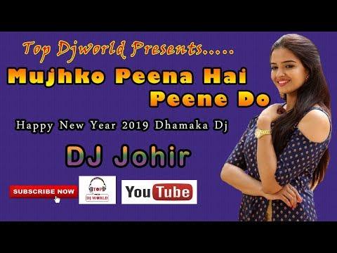 Happy New Year 2019 Dhamaka Dj || Mujhko Peena Hai Peene Do || DJ Johir || Top Djworld