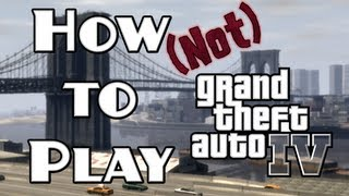 How Not To Play GTA4