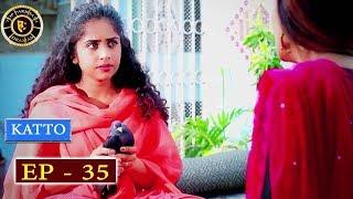 Katto Episode 35 - Top Pakistani Drama