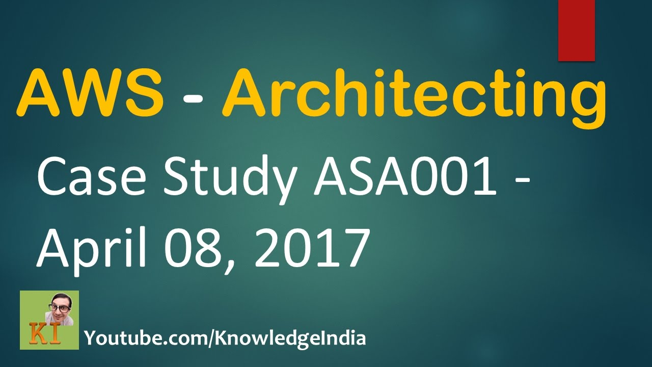 Architecting on AWS - Case Study discussion and reasoning session