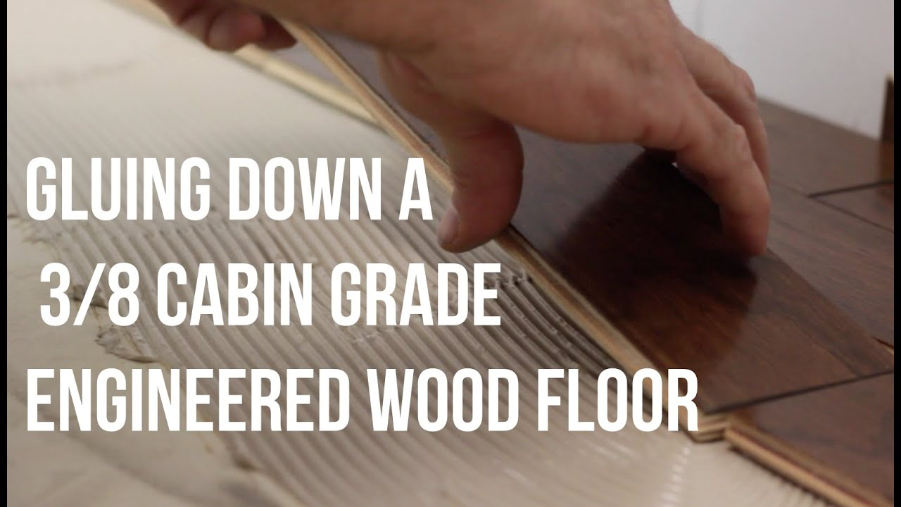 How To Glue Down Install A Three Eighths Cabin Grade Engineered Wood Floor