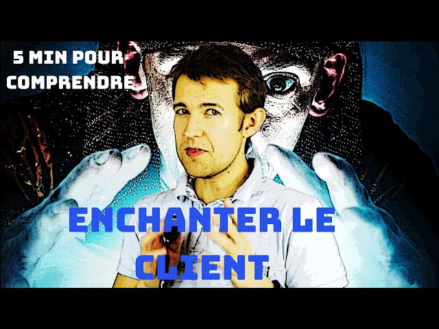 [5 min pour comprendre] Satisfaction client par l'enchantement