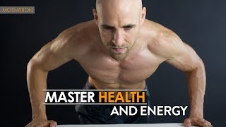 Why You MUST Master Your Health And Energy
