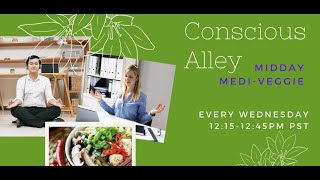 Conscious Alley: Midday Medi-Veggie every Wednesday 12:15-12:45pm PST