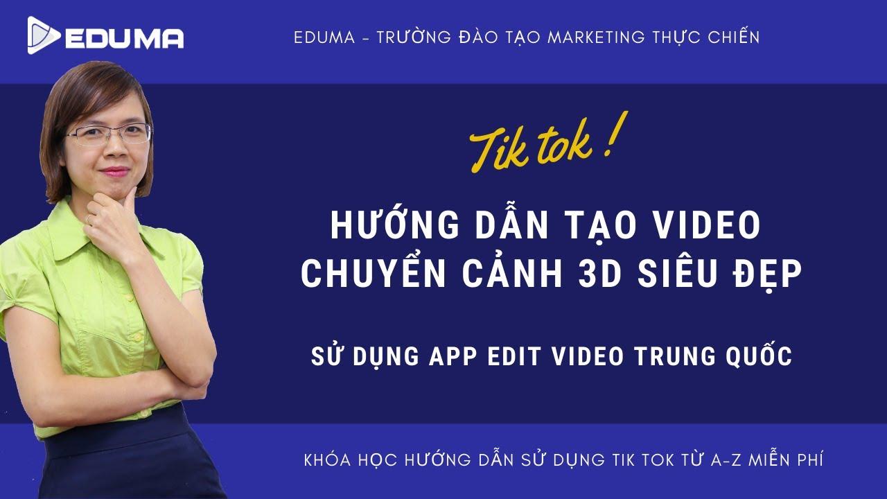 Tạo video chuyển cảnh 3D siêu đẹp bằng ứng dụng Edit video Trung Quốc [Eduma/TikTok]