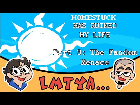 Let Me Tell You About..Homestuck #3: The Fandom Menace