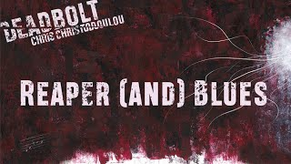 Chris Christodoulou - Reaper (and) Blues | DEADBOLT (2016)