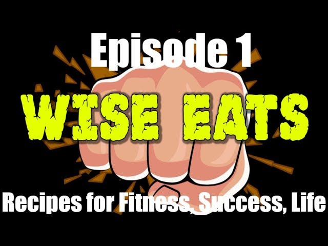 Wise Eats Podcast Episode #1 – Recipes for Fitness, Success, and Life