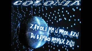 Colonia -  zavoli me u prolazu  (dj Bambo remix 2k11)