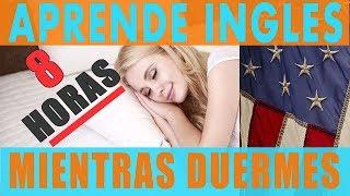8 Horas:  Aprende Inglés Mientras Duermes - Aprende Inglés Durmiendo