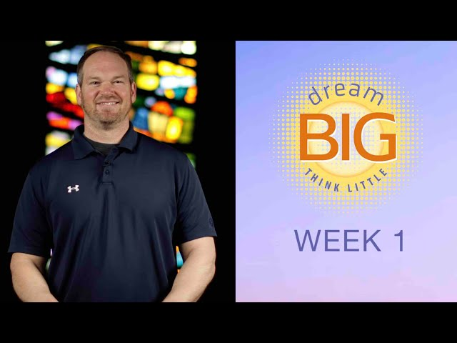 Small Group Message - Dream Big Think Little - Week 1