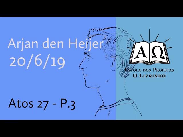 Atos 27 p.3 | Arjan den Heijer (20/06/19)