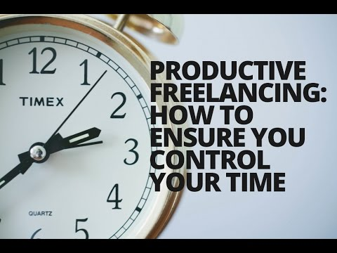 Productive Freelancing  How to Ensure You Control Your Time