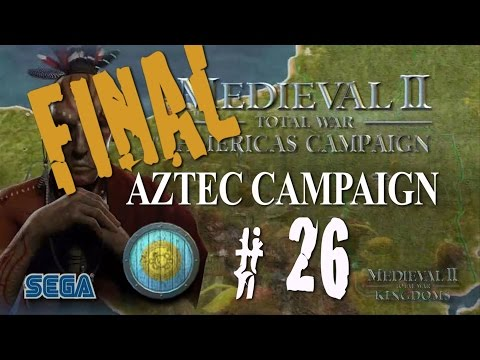 Medieval II: Kingdoms - Americas Campaign - Aztec Part 26 Final
