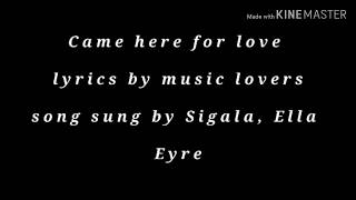Sigala ft Ella Eyre - Came Here for Love Lyrics