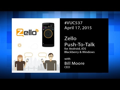 #vuc537 - Zello Push-to-Talk Chat with CEO Bill Moore