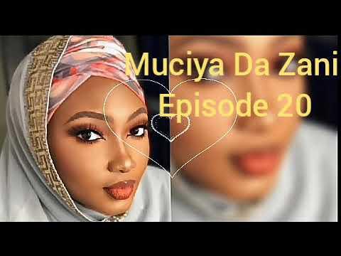 Muciya Da Zani Episode 20 Labarin Soyayya Ta Rashin Gata Me Narkar Da Zuciya Gami Da Sa Kuka