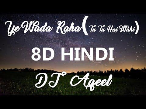 ye-wada-raha-(tu-tu-hai-wahi)-(dj-aqeel)-8d-song
