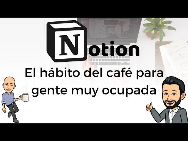 #18 Productividad con Notion - El hábito del café para gente muy ocupada