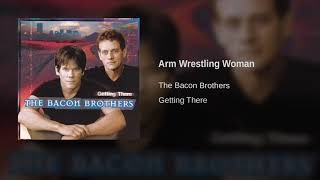 Watch Bacon Brothers Arm Wrestling Woman video