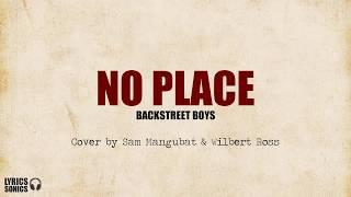 Backstreet Boys - No Place (Cover by Sam Mangubat & Wilbert Ross) Lyrics